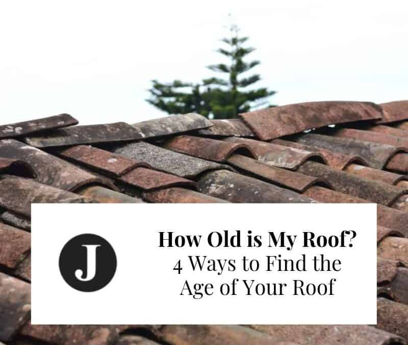 How Old is My Roof? 4 Ways to Find the Age of Your Roof