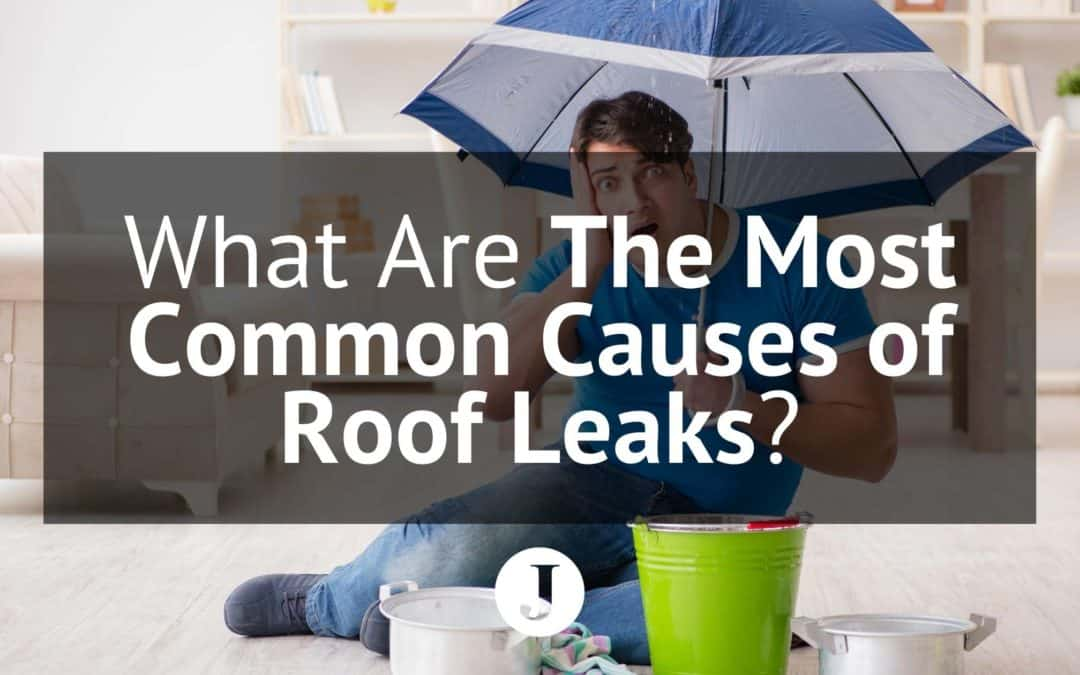 What Are The Most Common Causes of Roof Leaks?