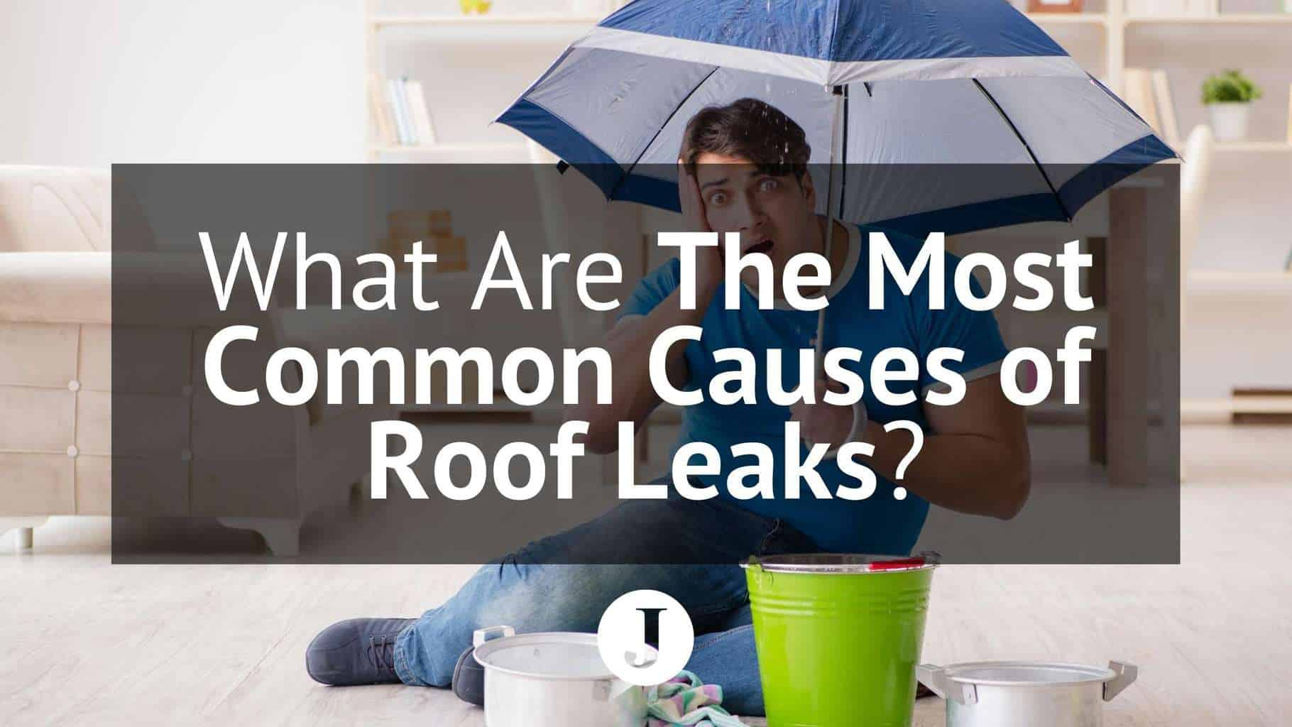 What Are The Most Common Causes Of Roof Leaks