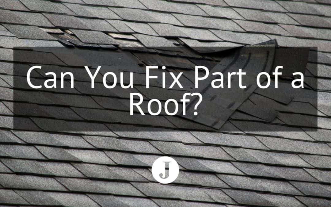 Can You Fix Part of a Roof?