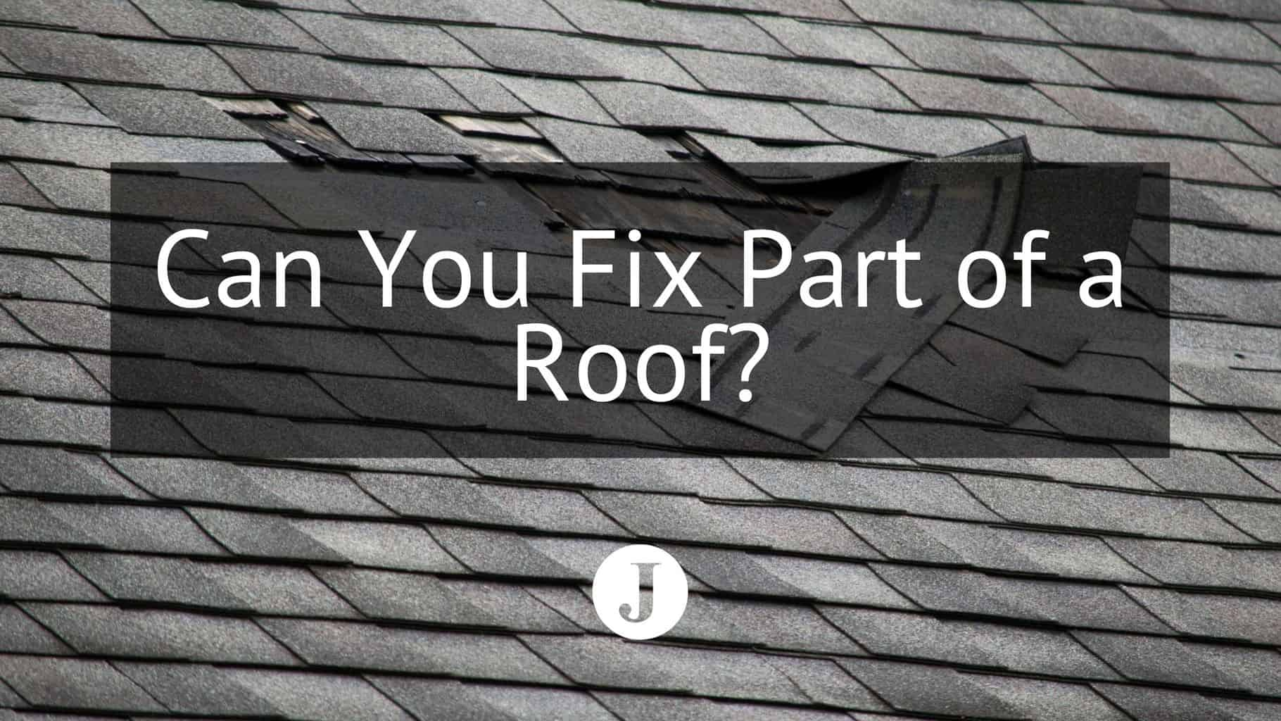 Can You Fix Part Of A Roof