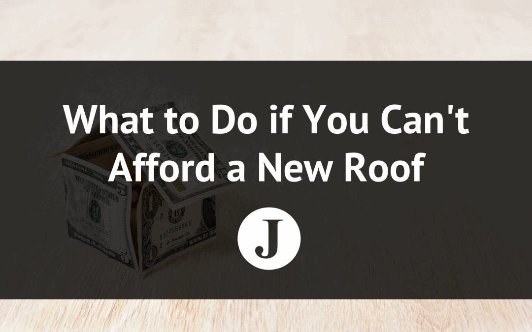 What to Do if You Can't Afford a New Roof