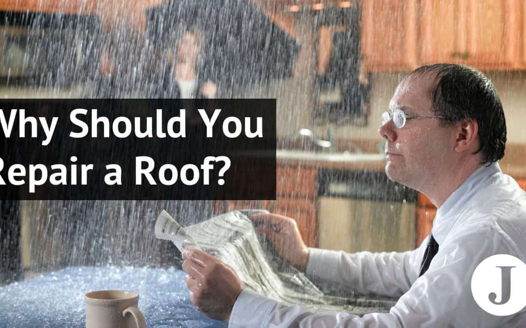 Why Should You Repair a Roof?