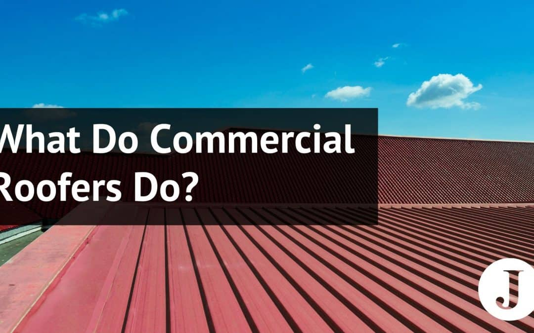 What Do Commercial Roofers Do?