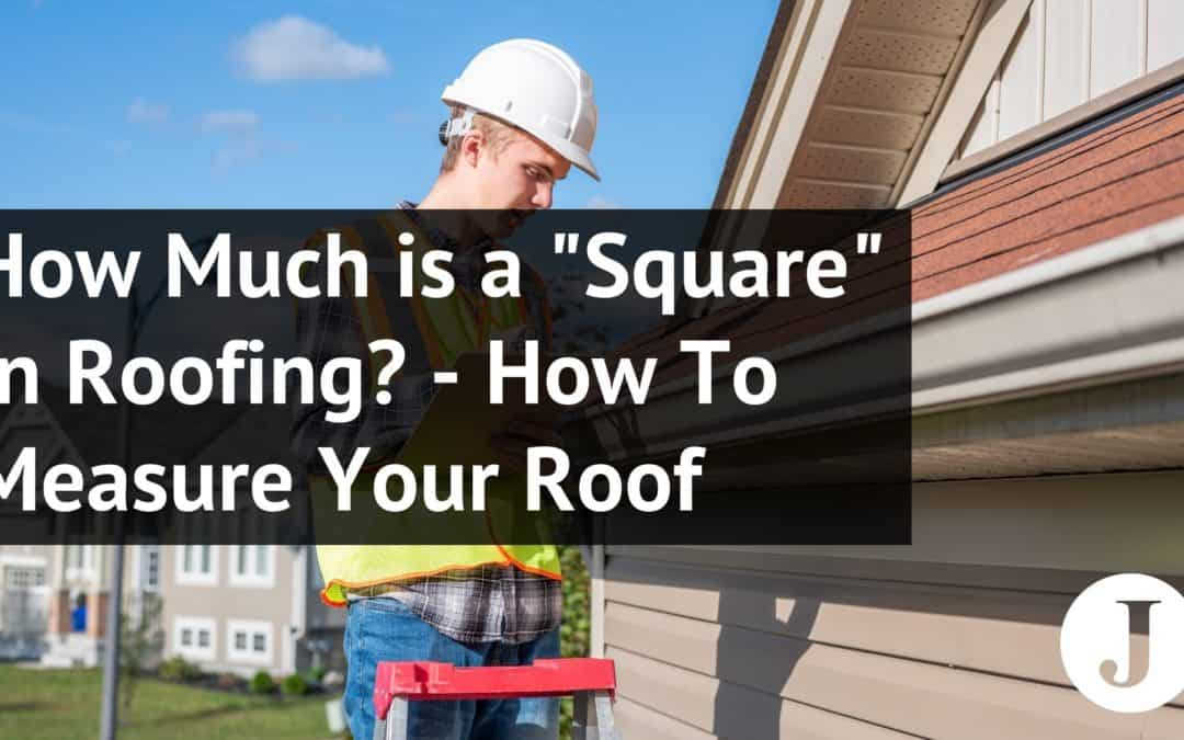 """How Much is a """"Square"""" in Roofing? – How To Measure Your Roof"""