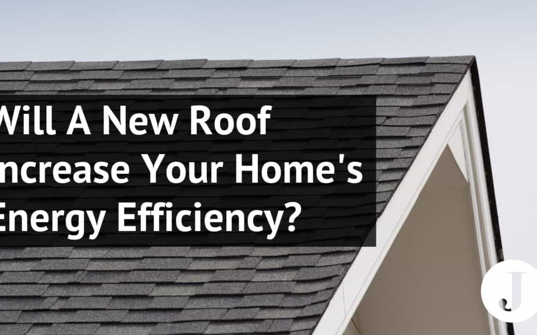 Will A New Roof Increase Your Home's Energy Efficiency?