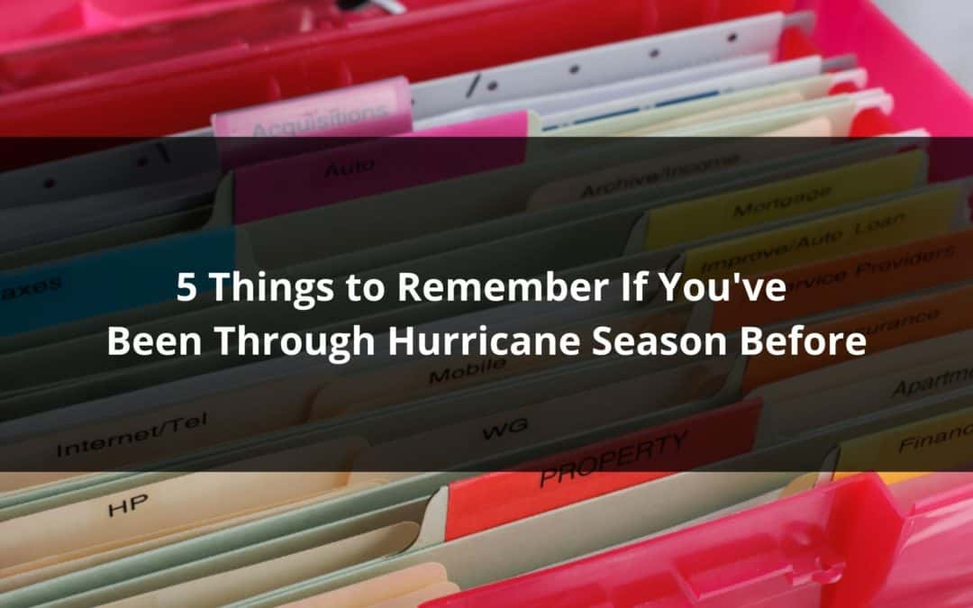 5 Things to Remember If You've Been Through Hurricane Season Before