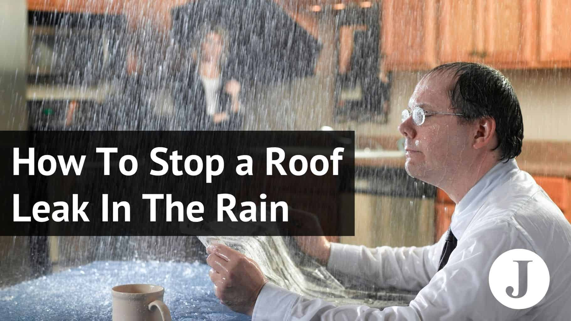 how to stop a roof leak in the rain