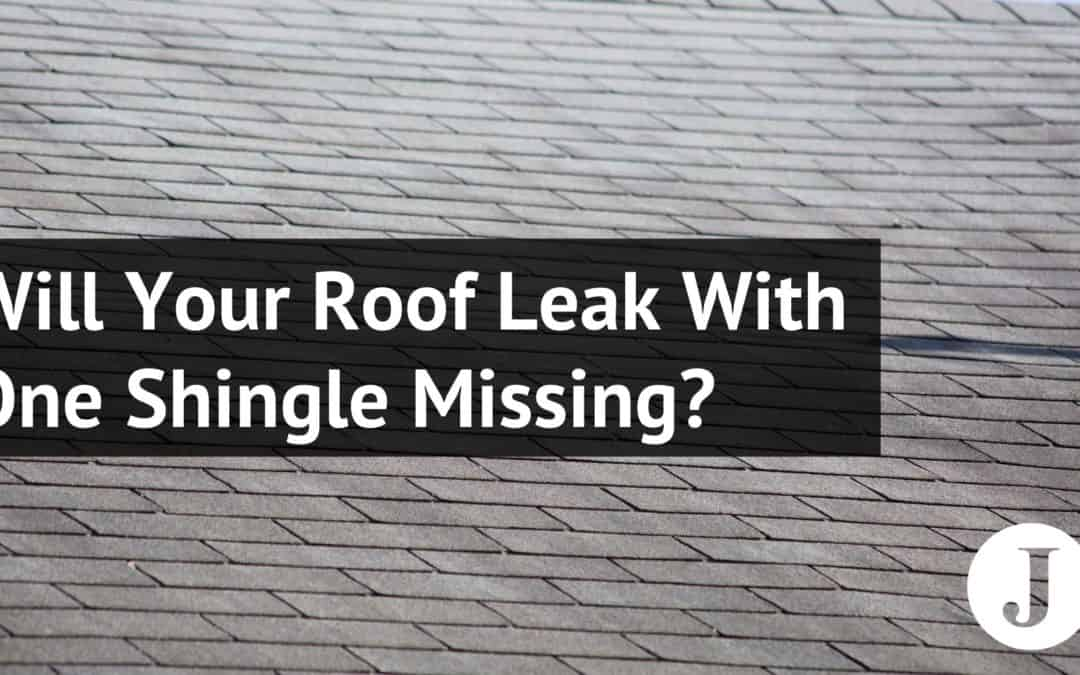 Will Your Roof Leak With One Shingle Missing?