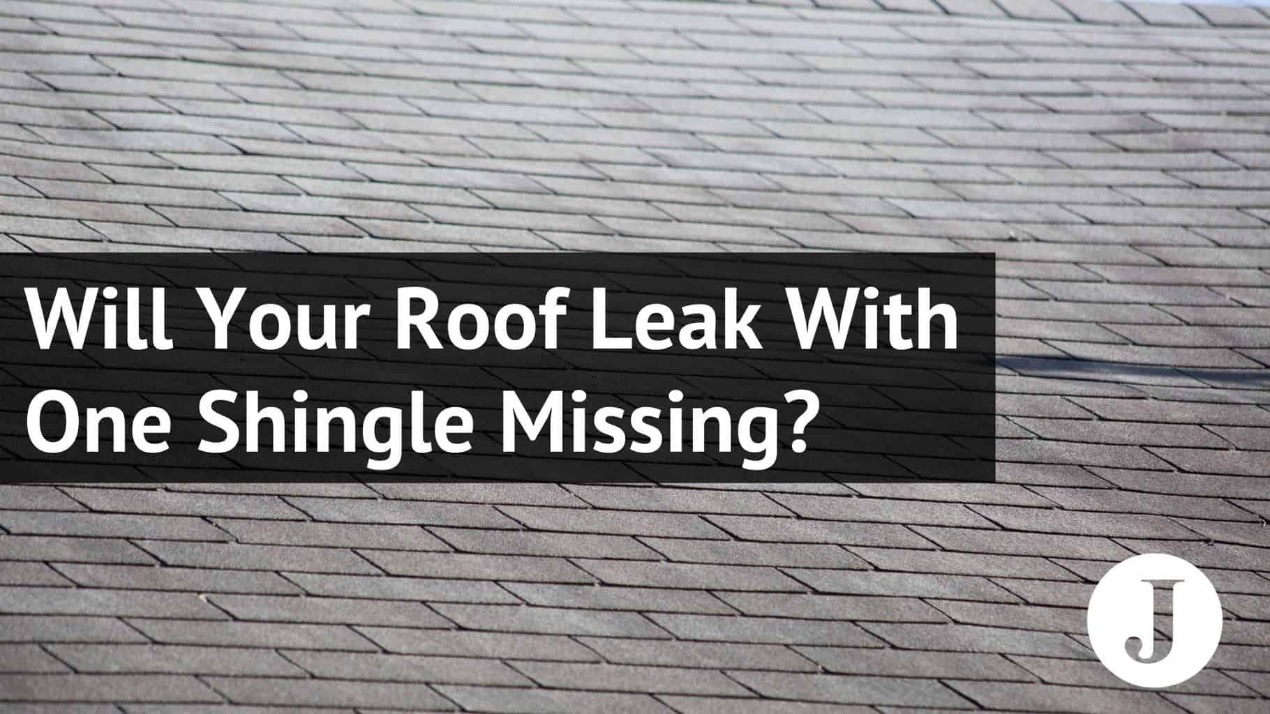 will your roof leak with one shingle missing