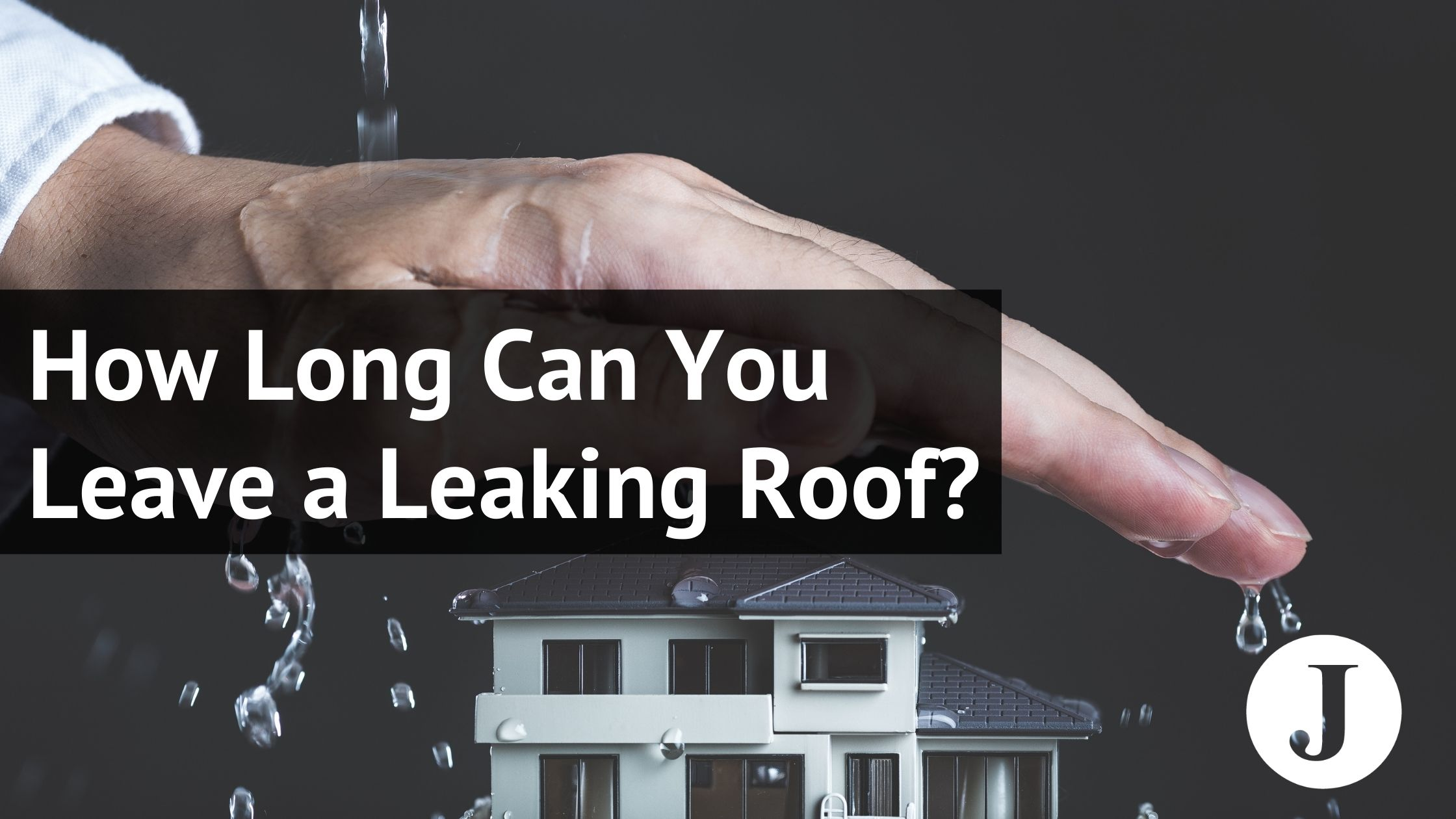 how long can you leave a leaking roof